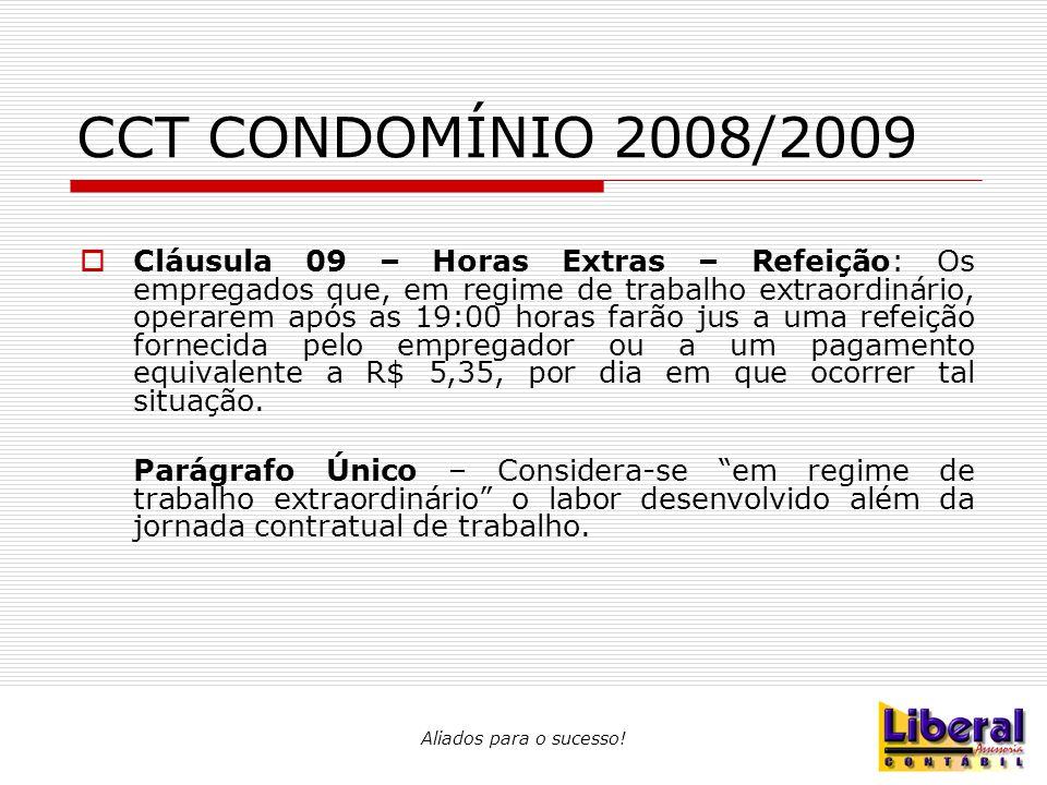 Aliados para o sucesso! CCT CONDOMÍNIO 2008/2009  Cláusula 09 – Horas Extras – Refeição: Os empregados que, em regime de trabalho extraordinário, ope