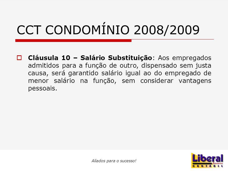 Aliados para o sucesso! CCT CONDOMÍNIO 2008/2009  Cláusula 10 – Salário Substituição: Aos empregados admitidos para a função de outro, dispensado sem