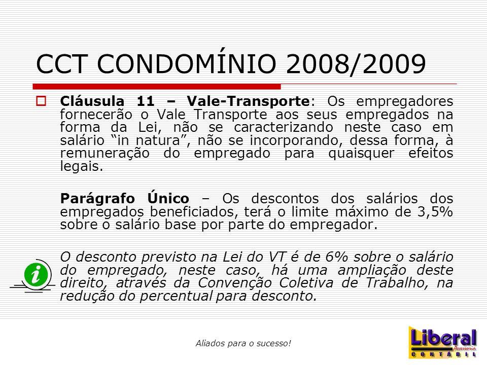 Aliados para o sucesso! CCT CONDOMÍNIO 2008/2009  Cláusula 11 – Vale-Transporte: Os empregadores fornecerão o Vale Transporte aos seus empregados na