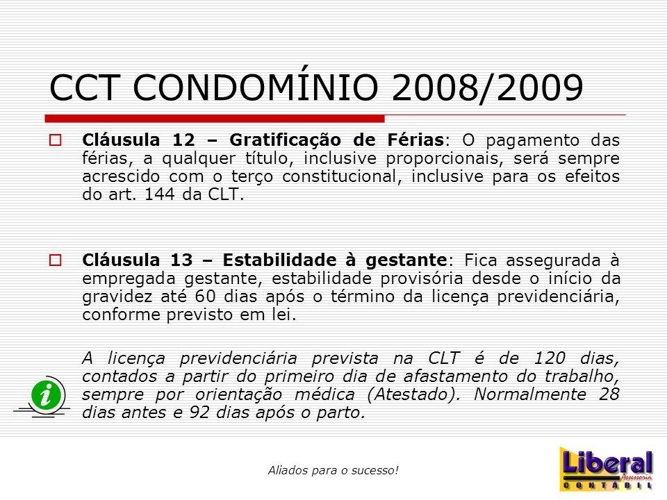Aliados para o sucesso! CCT CONDOMÍNIO 2008/2009  Cláusula 12 – Gratificação de Férias: O pagamento das férias, a qualquer título, inclusive proporci