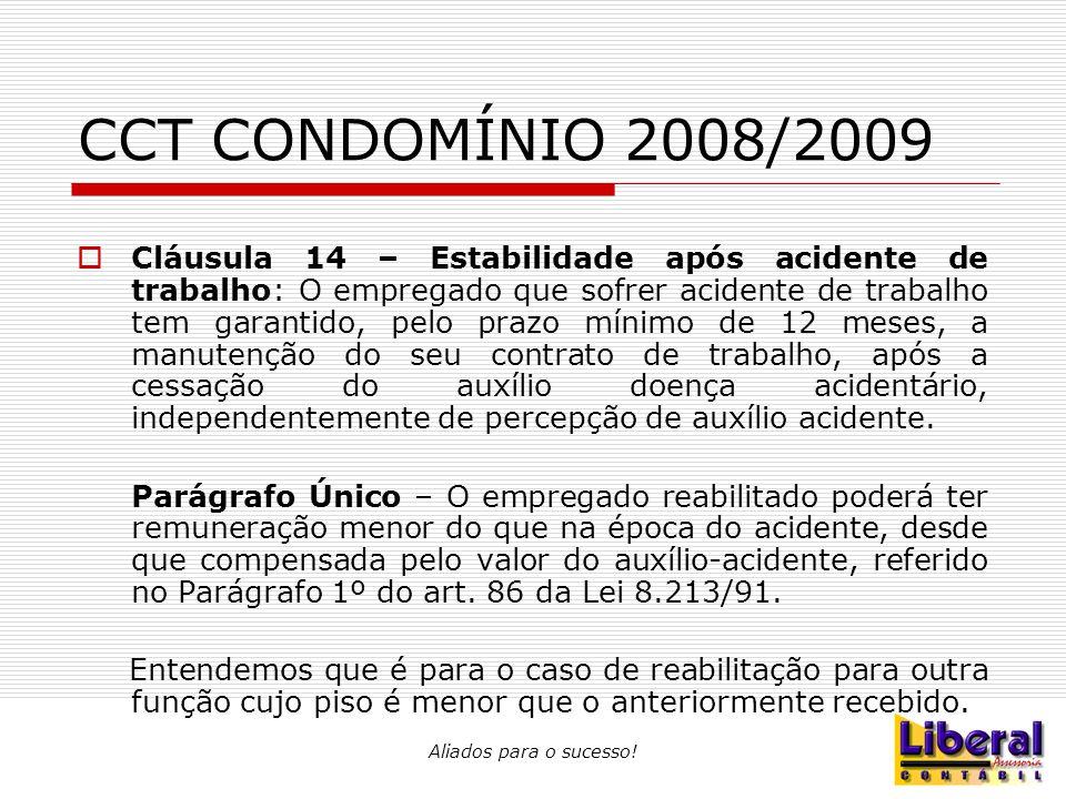 Aliados para o sucesso! CCT CONDOMÍNIO 2008/2009  Cláusula 14 – Estabilidade após acidente de trabalho: O empregado que sofrer acidente de trabalho t