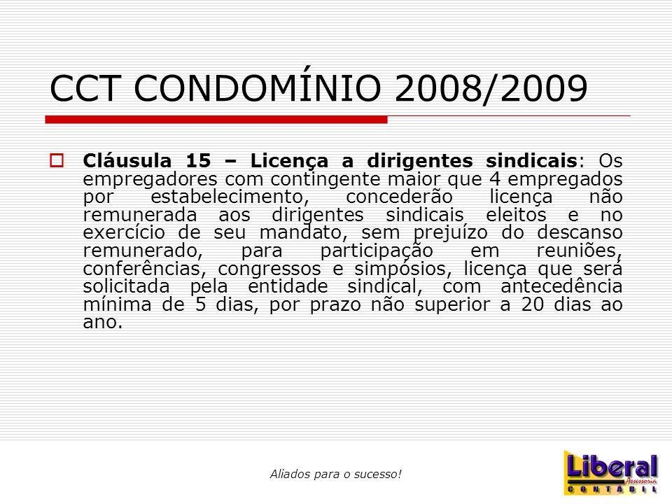 Aliados para o sucesso! CCT CONDOMÍNIO 2008/2009  Cláusula 15 – Licença a dirigentes sindicais: Os empregadores com contingente maior que 4 empregado