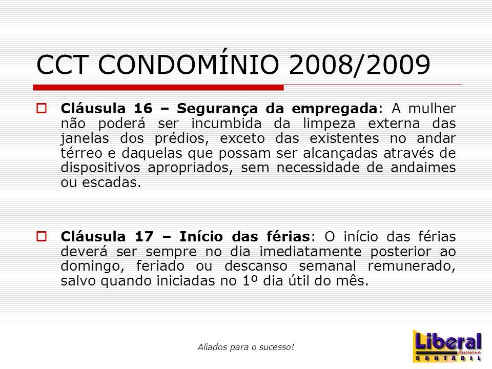 Aliados para o sucesso! CCT CONDOMÍNIO 2008/2009  Cláusula 16 – Segurança da empregada: A mulher não poderá ser incumbida da limpeza externa das jane