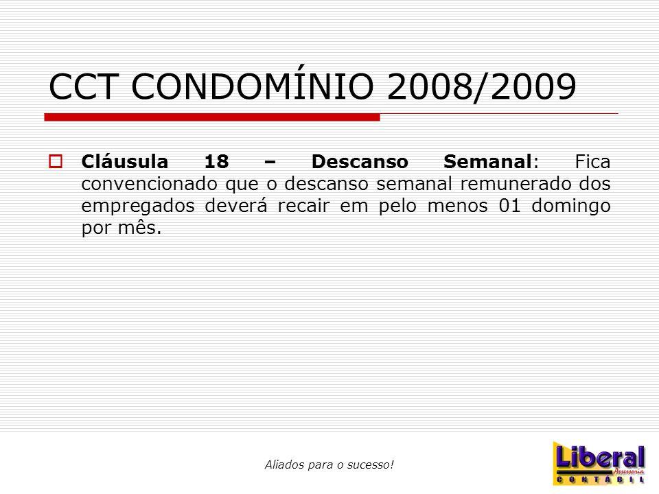 Aliados para o sucesso! CCT CONDOMÍNIO 2008/2009  Cláusula 18 – Descanso Semanal: Fica convencionado que o descanso semanal remunerado dos empregados