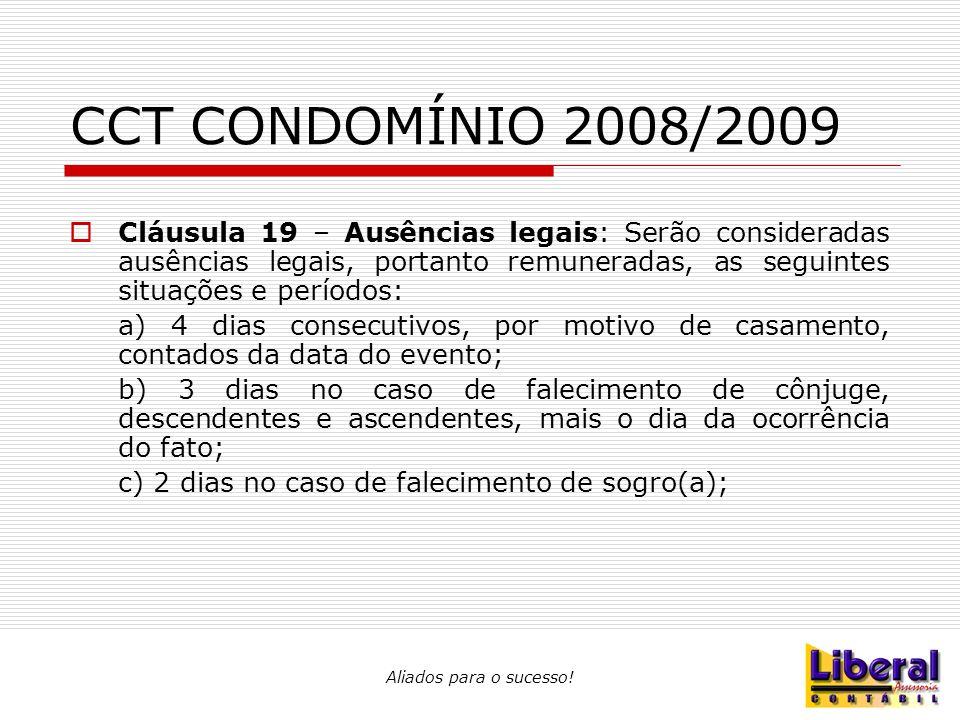 Aliados para o sucesso! CCT CONDOMÍNIO 2008/2009  Cláusula 19 – Ausências legais: Serão consideradas ausências legais, portanto remuneradas, as segui