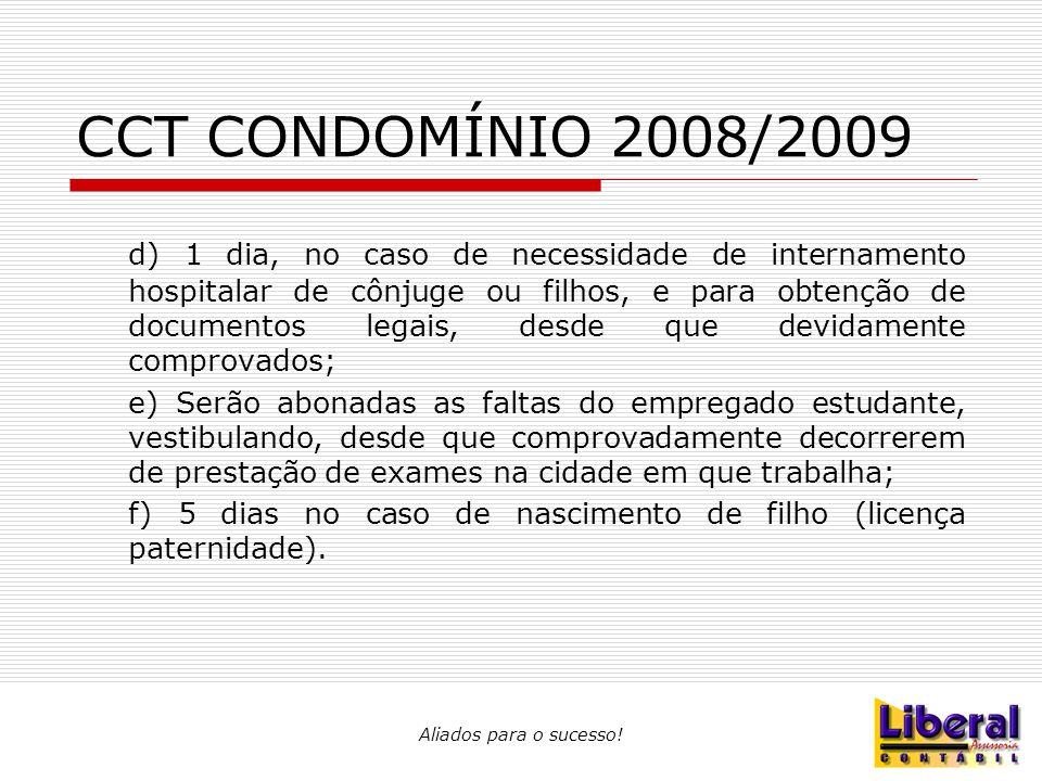 Aliados para o sucesso! CCT CONDOMÍNIO 2008/2009 d) 1 dia, no caso de necessidade de internamento hospitalar de cônjuge ou filhos, e para obtenção de