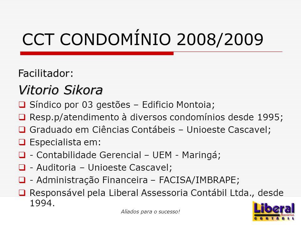 Aliados para o sucesso! CCT CONDOMÍNIO 2008/2009 Facilitador: Vitorio Sikora  Síndico por 03 gestões – Edificio Montoia;  Resp.p/atendimento à diver