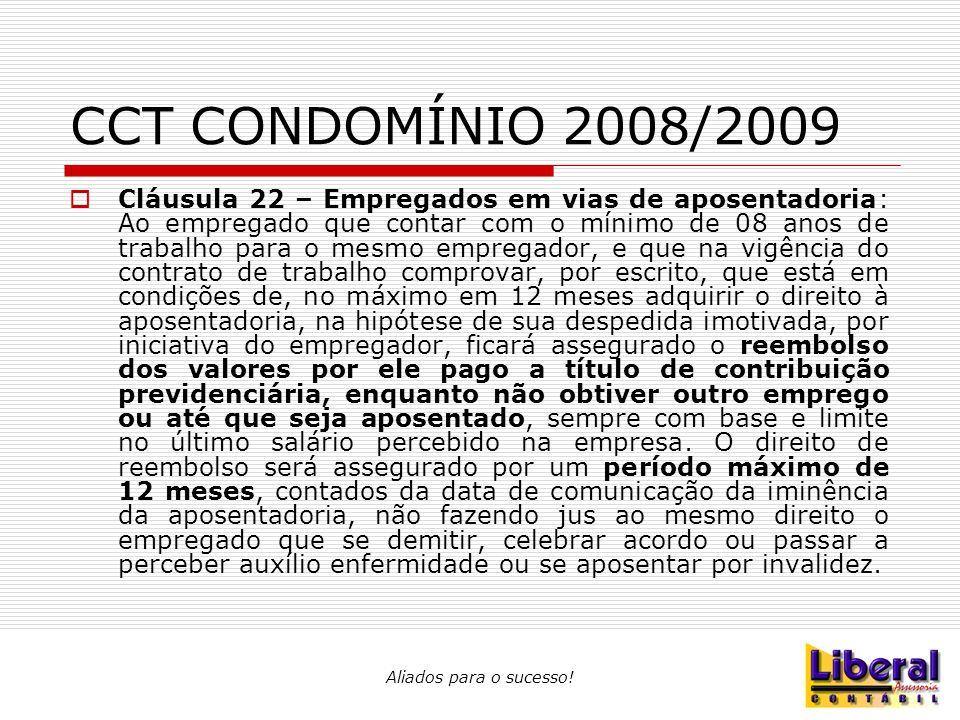 Aliados para o sucesso! CCT CONDOMÍNIO 2008/2009  Cláusula 22 – Empregados em vias de aposentadoria: Ao empregado que contar com o mínimo de 08 anos