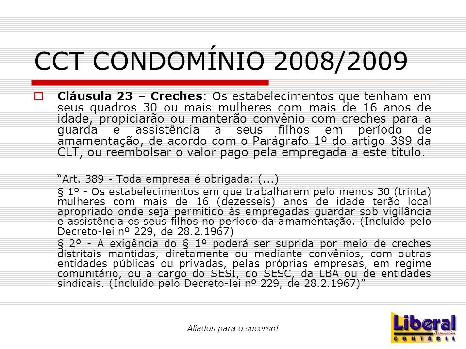 Aliados para o sucesso! CCT CONDOMÍNIO 2008/2009  Cláusula 23 – Creches: Os estabelecimentos que tenham em seus quadros 30 ou mais mulheres com mais
