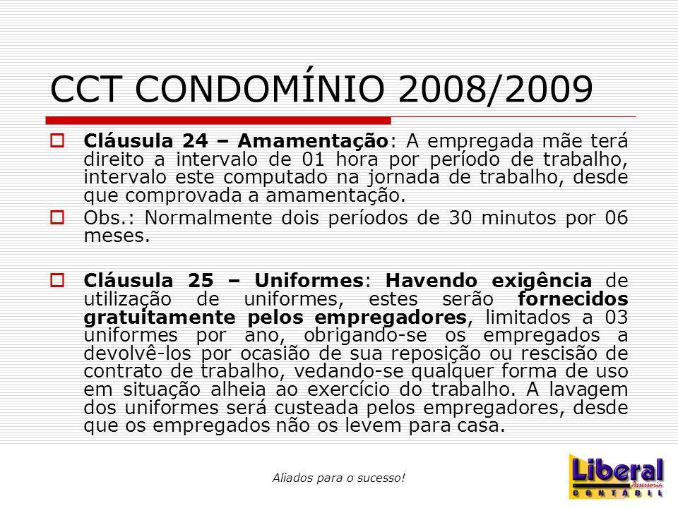 Aliados para o sucesso! CCT CONDOMÍNIO 2008/2009  Cláusula 24 – Amamentação: A empregada mãe terá direito a intervalo de 01 hora por período de traba