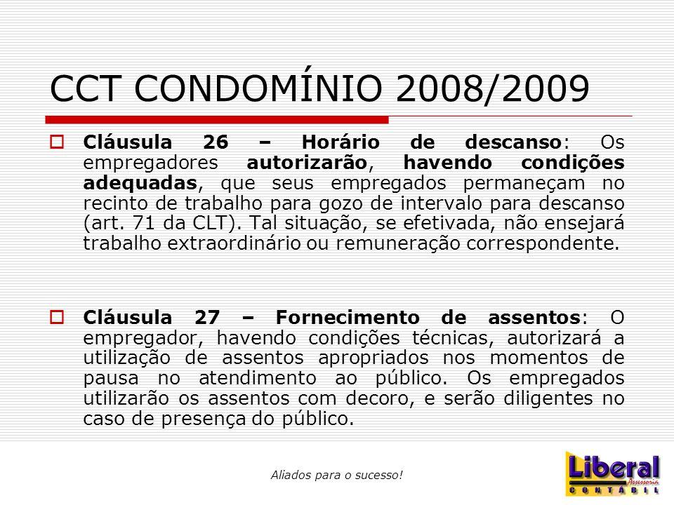 Aliados para o sucesso! CCT CONDOMÍNIO 2008/2009  Cláusula 26 – Horário de descanso: Os empregadores autorizarão, havendo condições adequadas, que se