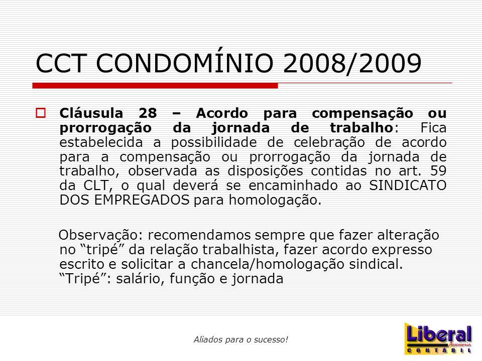 Aliados para o sucesso! CCT CONDOMÍNIO 2008/2009  Cláusula 28 – Acordo para compensação ou prorrogação da jornada de trabalho: Fica estabelecida a po