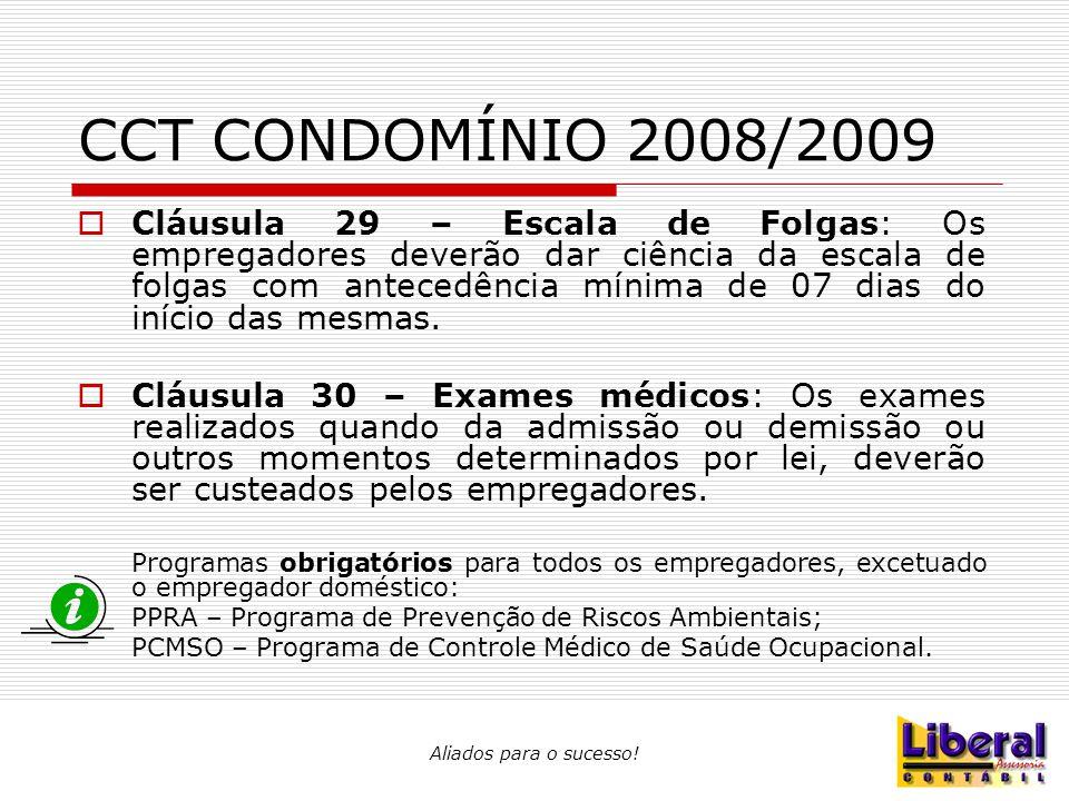 Aliados para o sucesso! CCT CONDOMÍNIO 2008/2009  Cláusula 29 – Escala de Folgas: Os empregadores deverão dar ciência da escala de folgas com anteced