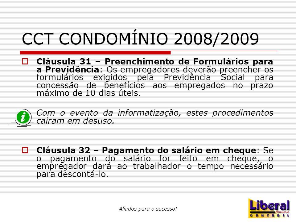 Aliados para o sucesso! CCT CONDOMÍNIO 2008/2009  Cláusula 31 – Preenchimento de Formulários para a Previdência: Os empregadores deverão preencher os