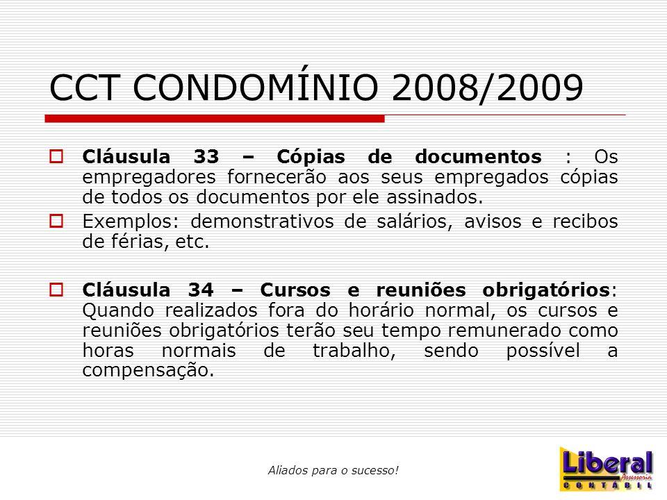 Aliados para o sucesso! CCT CONDOMÍNIO 2008/2009  Cláusula 33 – Cópias de documentos : Os empregadores fornecerão aos seus empregados cópias de todos