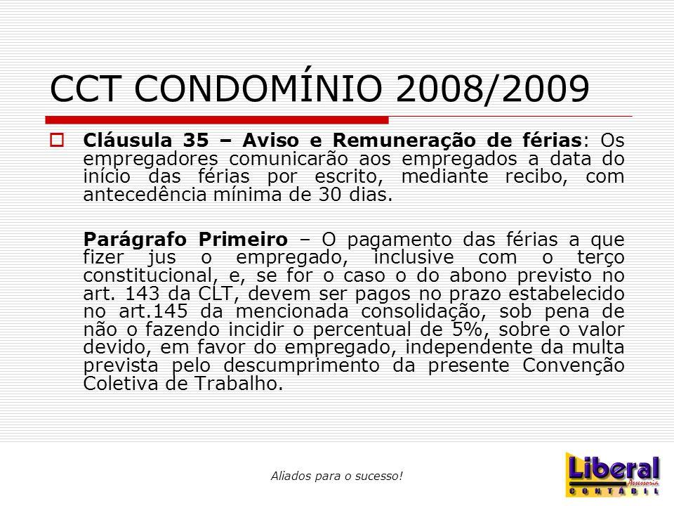 Aliados para o sucesso! CCT CONDOMÍNIO 2008/2009  Cláusula 35 – Aviso e Remuneração de férias: Os empregadores comunicarão aos empregados a data do i
