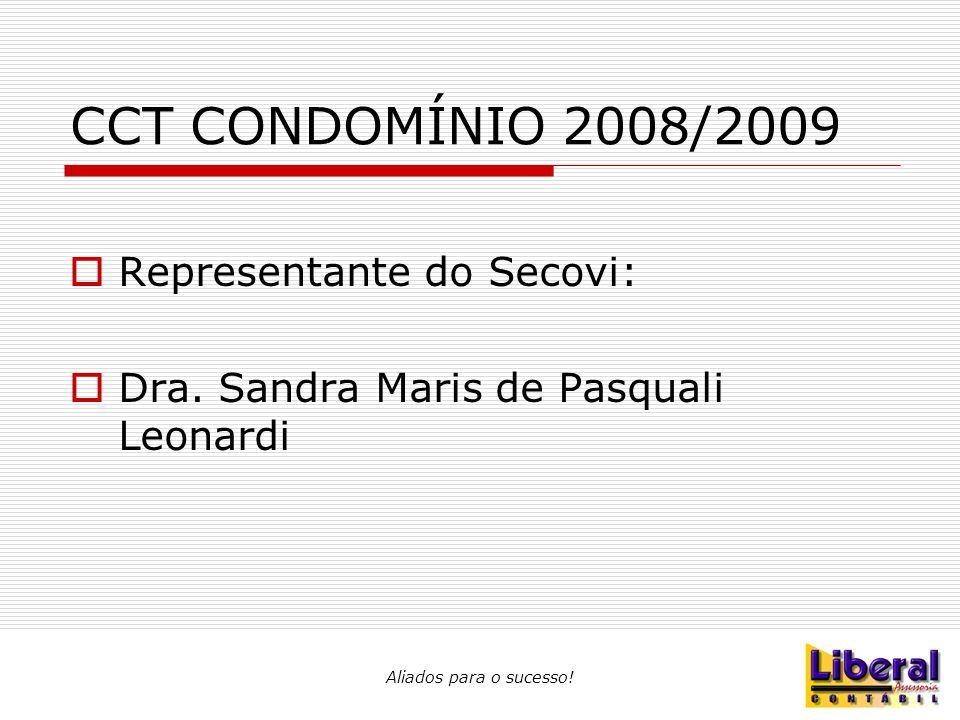 Aliados para o sucesso! CCT CONDOMÍNIO 2008/2009  Representante do Secovi:  Dra. Sandra Maris de Pasquali Leonardi