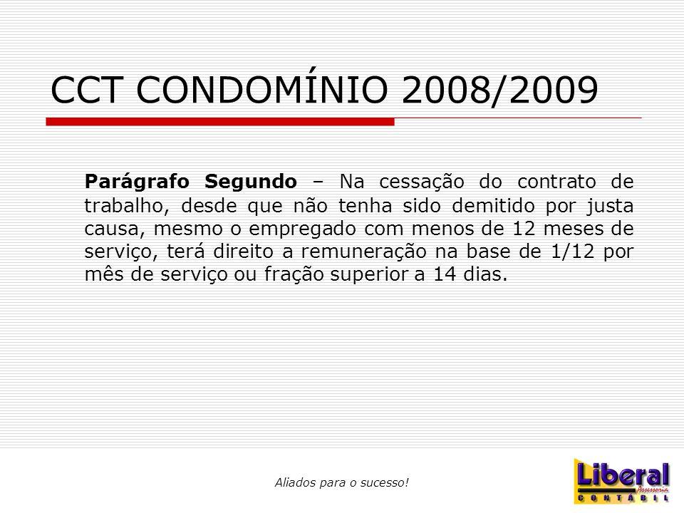 Aliados para o sucesso! CCT CONDOMÍNIO 2008/2009 Parágrafo Segundo – Na cessação do contrato de trabalho, desde que não tenha sido demitido por justa