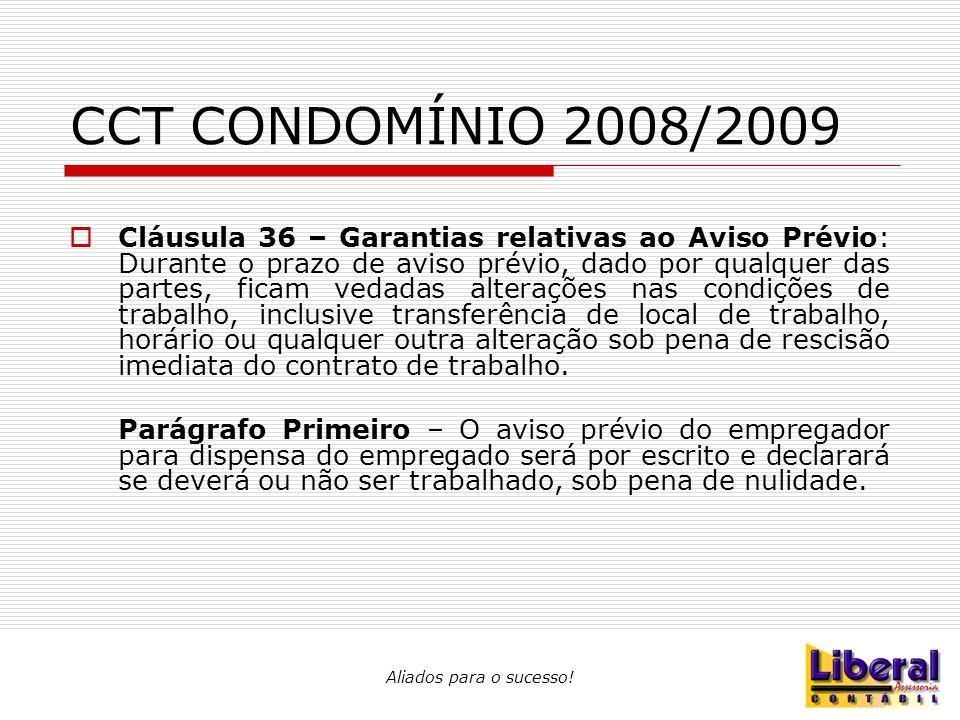 Aliados para o sucesso! CCT CONDOMÍNIO 2008/2009  Cláusula 36 – Garantias relativas ao Aviso Prévio: Durante o prazo de aviso prévio, dado por qualqu