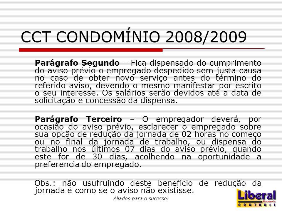 Aliados para o sucesso! CCT CONDOMÍNIO 2008/2009 Parágrafo Segundo – Fica dispensado do cumprimento do aviso prévio o empregado despedido sem justa ca