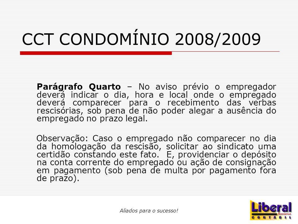 Aliados para o sucesso! CCT CONDOMÍNIO 2008/2009 Parágrafo Quarto – No aviso prévio o empregador deverá indicar o dia, hora e local onde o empregado d