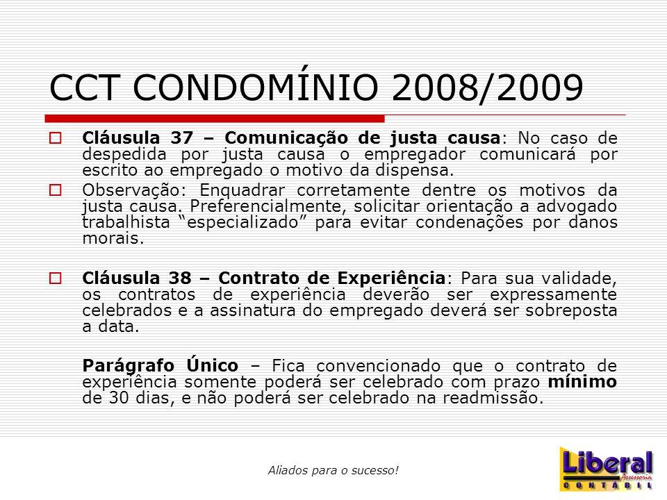 Aliados para o sucesso! CCT CONDOMÍNIO 2008/2009  Cláusula 37 – Comunicação de justa causa: No caso de despedida por justa causa o empregador comunic
