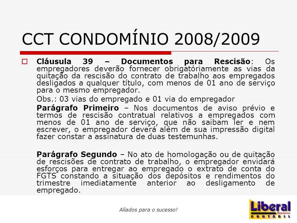 Aliados para o sucesso! CCT CONDOMÍNIO 2008/2009  Cláusula 39 – Documentos para Rescisão: Os empregadores deverão fornecer obrigatóriamente as vias d