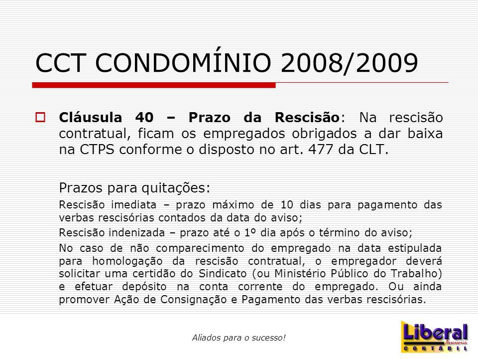 Aliados para o sucesso! CCT CONDOMÍNIO 2008/2009  Cláusula 40 – Prazo da Rescisão: Na rescisão contratual, ficam os empregados obrigados a dar baixa
