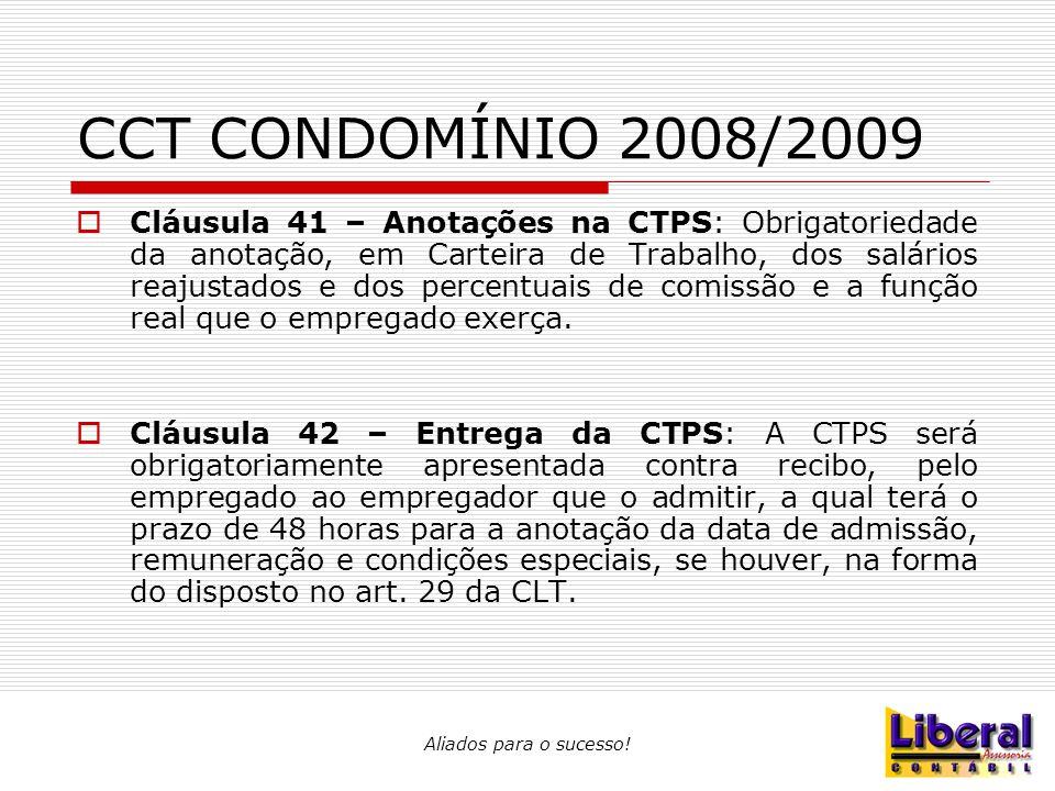 Aliados para o sucesso! CCT CONDOMÍNIO 2008/2009  Cláusula 41 – Anotações na CTPS: Obrigatoriedade da anotação, em Carteira de Trabalho, dos salários