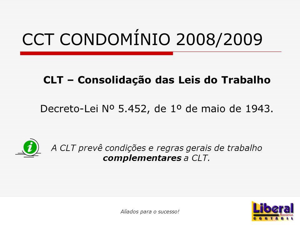 Aliados para o sucesso! CCT CONDOMÍNIO 2008/2009 CLT – Consolidação das Leis do Trabalho Decreto-Lei Nº 5.452, de 1º de maio de 1943. A CLT prevê cond