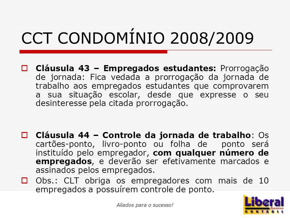 Aliados para o sucesso! CCT CONDOMÍNIO 2008/2009  Cláusula 43 – Empregados estudantes: Prorrogação de jornada: Fica vedada a prorrogação da jornada d