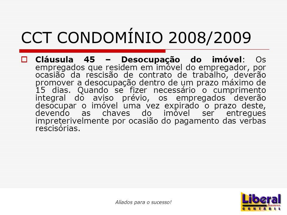 Aliados para o sucesso! CCT CONDOMÍNIO 2008/2009  Cláusula 45 – Desocupação do imóvel: Os empregados que residem em imóvel do empregador, por ocasião