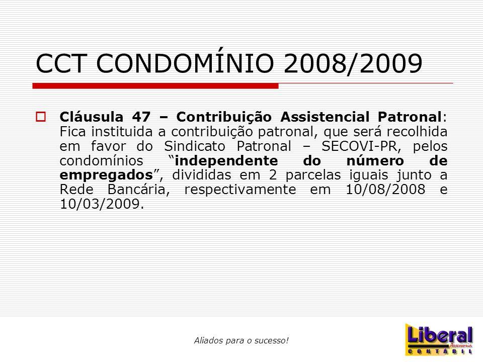Aliados para o sucesso! CCT CONDOMÍNIO 2008/2009  Cláusula 47 – Contribuição Assistencial Patronal: Fica instituida a contribuição patronal, que será