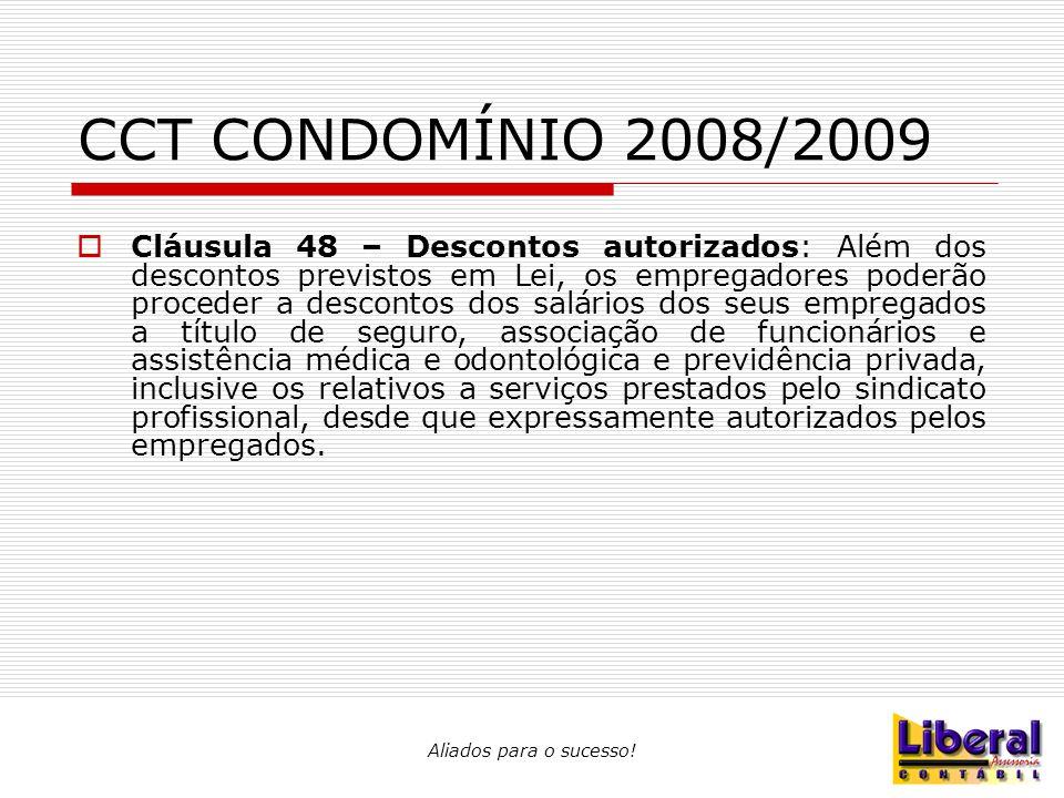 Aliados para o sucesso! CCT CONDOMÍNIO 2008/2009  Cláusula 48 – Descontos autorizados: Além dos descontos previstos em Lei, os empregadores poderão p