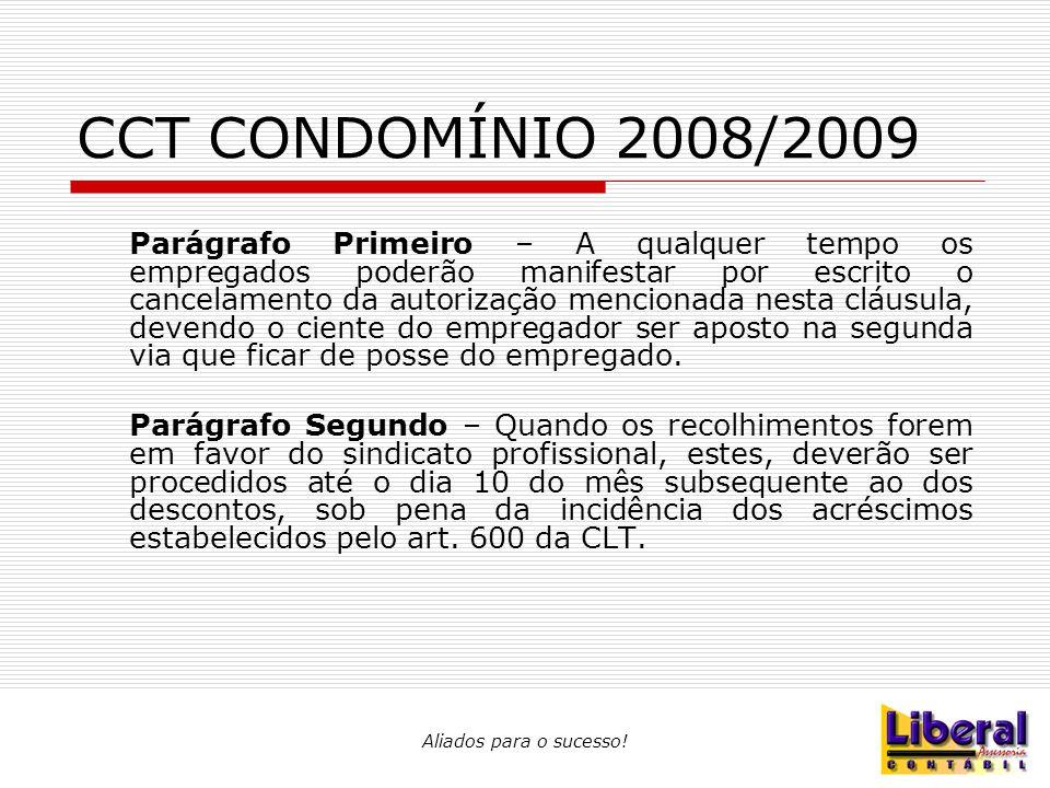 Aliados para o sucesso! CCT CONDOMÍNIO 2008/2009 Parágrafo Primeiro – A qualquer tempo os empregados poderão manifestar por escrito o cancelamento da