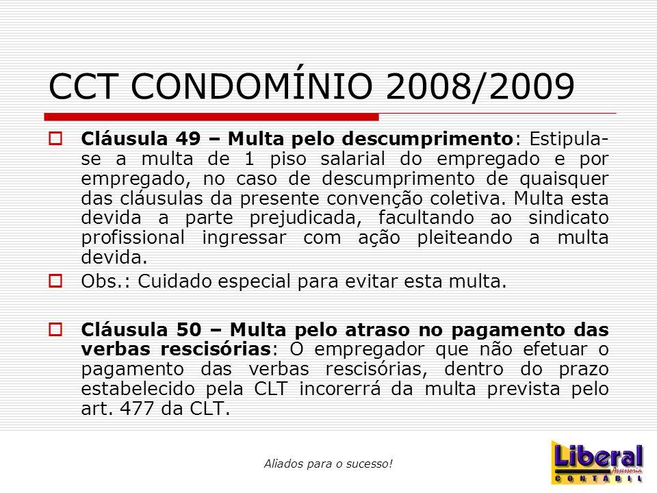 Aliados para o sucesso! CCT CONDOMÍNIO 2008/2009  Cláusula 49 – Multa pelo descumprimento: Estipula- se a multa de 1 piso salarial do empregado e por