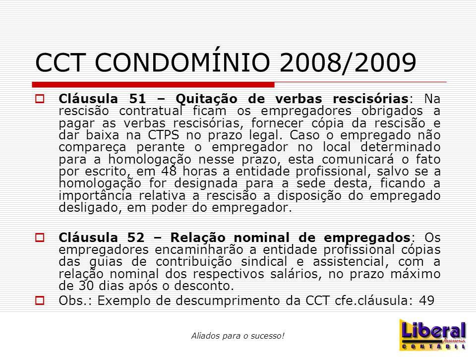 Aliados para o sucesso! CCT CONDOMÍNIO 2008/2009  Cláusula 51 – Quitação de verbas rescisórias: Na rescisão contratual ficam os empregadores obrigado