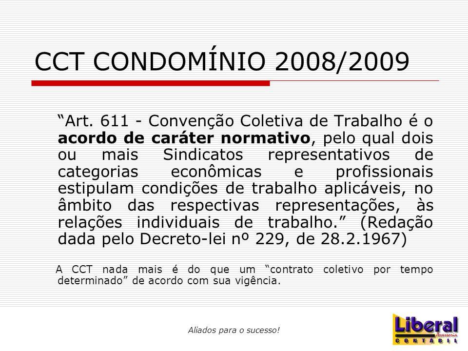 """Aliados para o sucesso! CCT CONDOMÍNIO 2008/2009 """"Art. 611 - Convenção Coletiva de Trabalho é o acordo de caráter normativo, pelo qual dois ou mais Si"""