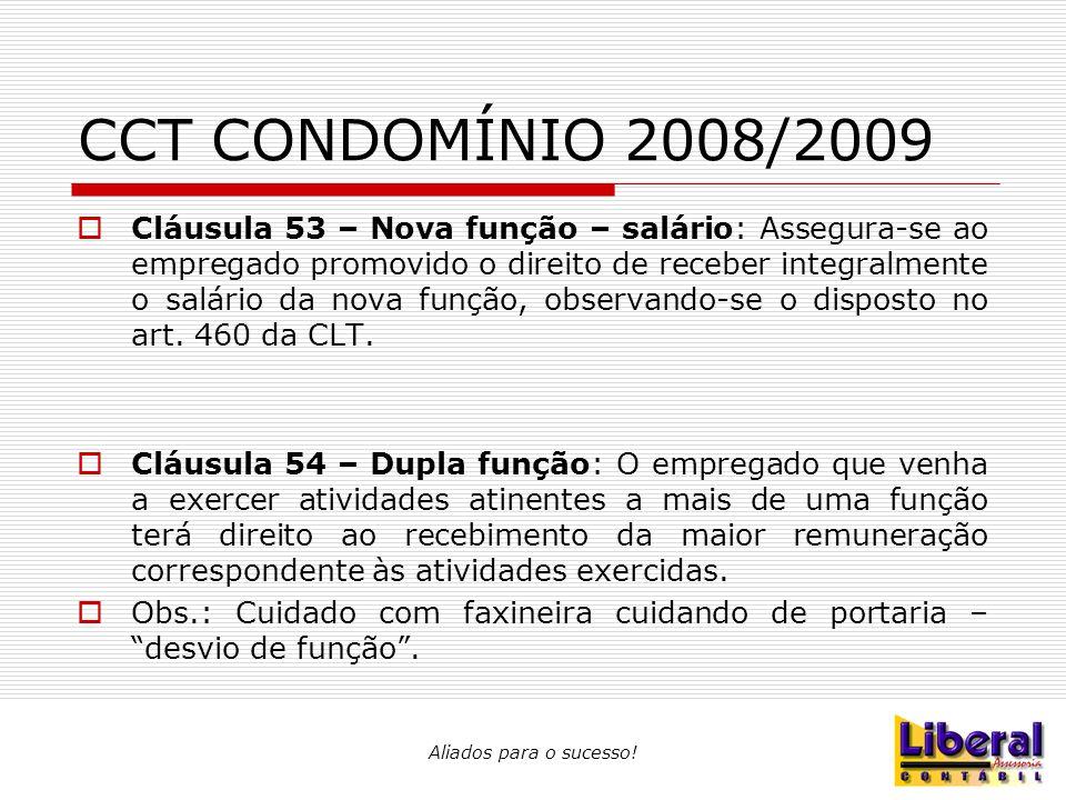 Aliados para o sucesso! CCT CONDOMÍNIO 2008/2009  Cláusula 53 – Nova função – salário: Assegura-se ao empregado promovido o direito de receber integr