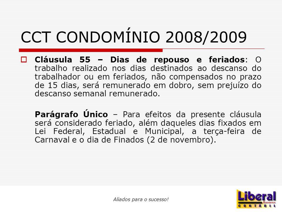 Aliados para o sucesso! CCT CONDOMÍNIO 2008/2009  Cláusula 55 – Dias de repouso e feriados: O trabalho realizado nos dias destinados ao descanso do t