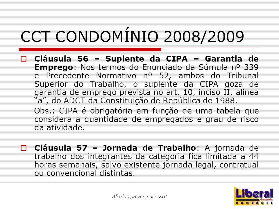 Aliados para o sucesso! CCT CONDOMÍNIO 2008/2009  Cláusula 56 – Suplente da CIPA – Garantia de Emprego: Nos termos do Enunciado da Súmula nº 339 e Pr