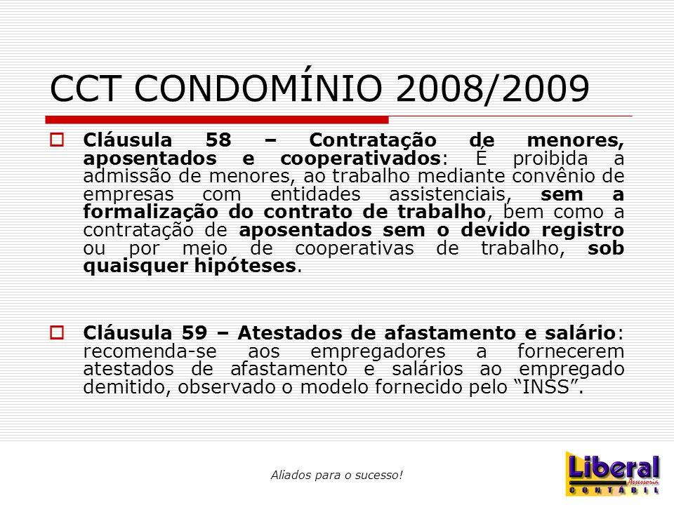 Aliados para o sucesso! CCT CONDOMÍNIO 2008/2009  Cláusula 58 – Contratação de menores, aposentados e cooperativados: É proibida a admissão de menore