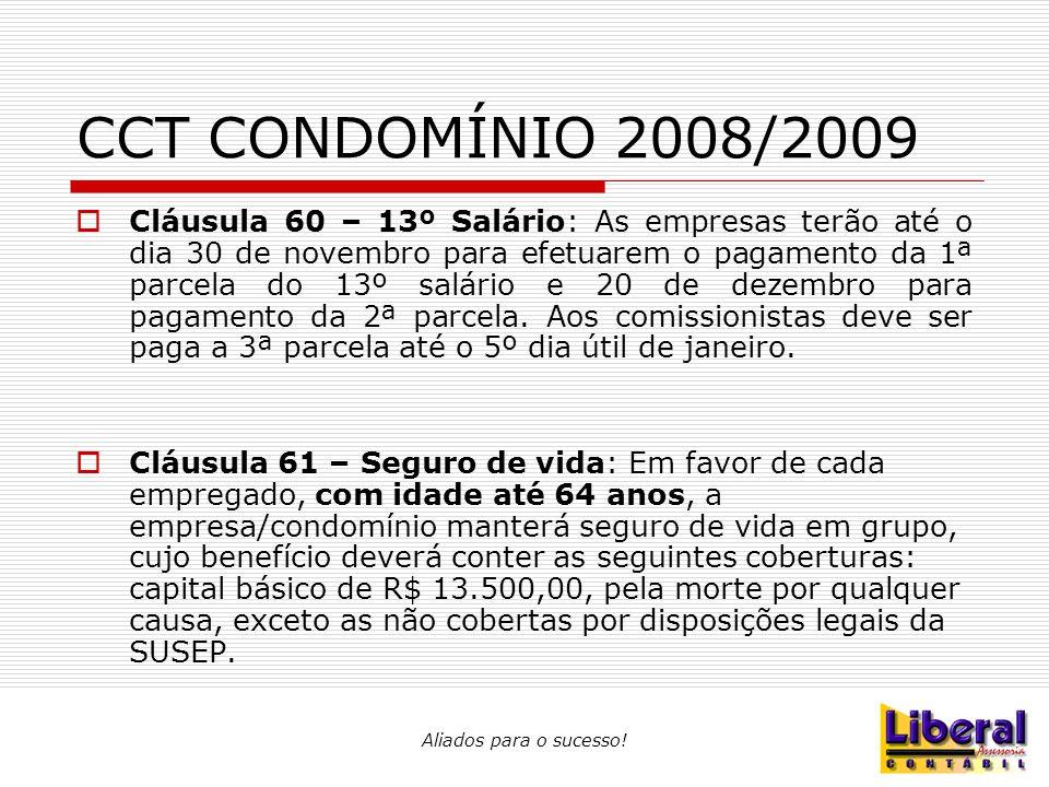 Aliados para o sucesso! CCT CONDOMÍNIO 2008/2009  Cláusula 60 – 13º Salário: As empresas terão até o dia 30 de novembro para efetuarem o pagamento da