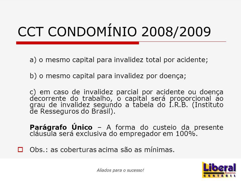 Aliados para o sucesso! CCT CONDOMÍNIO 2008/2009 a) o mesmo capital para invalidez total por acidente; b) o mesmo capital para invalidez por doença; c