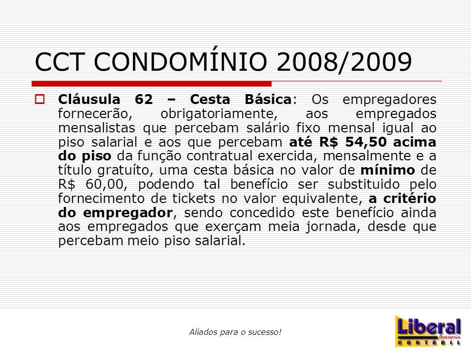 Aliados para o sucesso! CCT CONDOMÍNIO 2008/2009  Cláusula 62 – Cesta Básica: Os empregadores fornecerão, obrigatoriamente, aos empregados mensalista