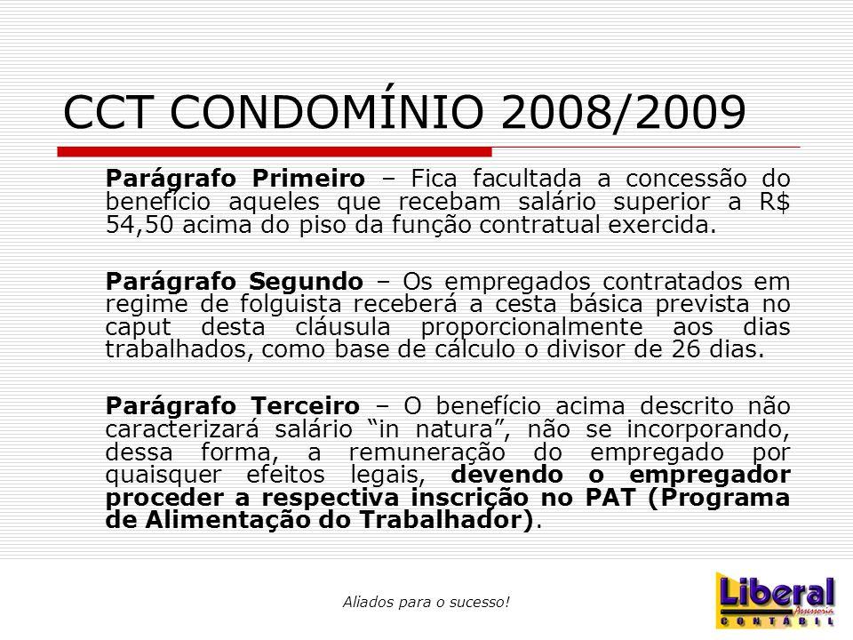 Aliados para o sucesso! CCT CONDOMÍNIO 2008/2009 Parágrafo Primeiro – Fica facultada a concessão do benefício aqueles que recebam salário superior a R