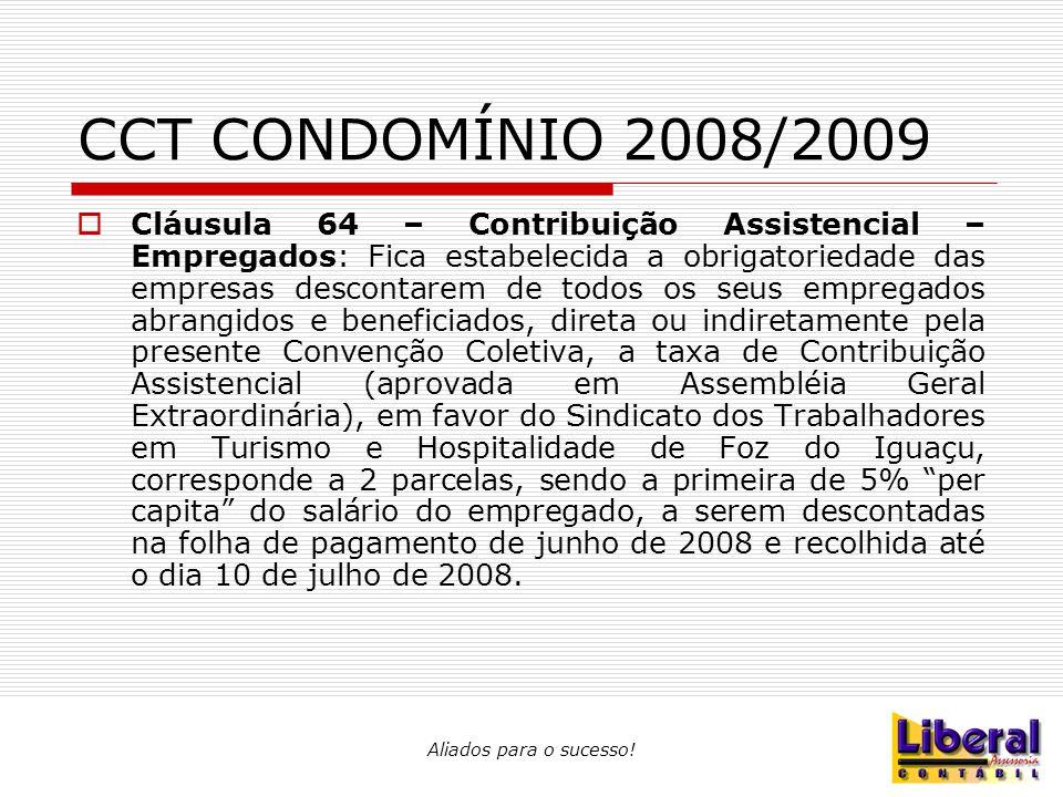 Aliados para o sucesso! CCT CONDOMÍNIO 2008/2009  Cláusula 64 – Contribuição Assistencial – Empregados: Fica estabelecida a obrigatoriedade das empre