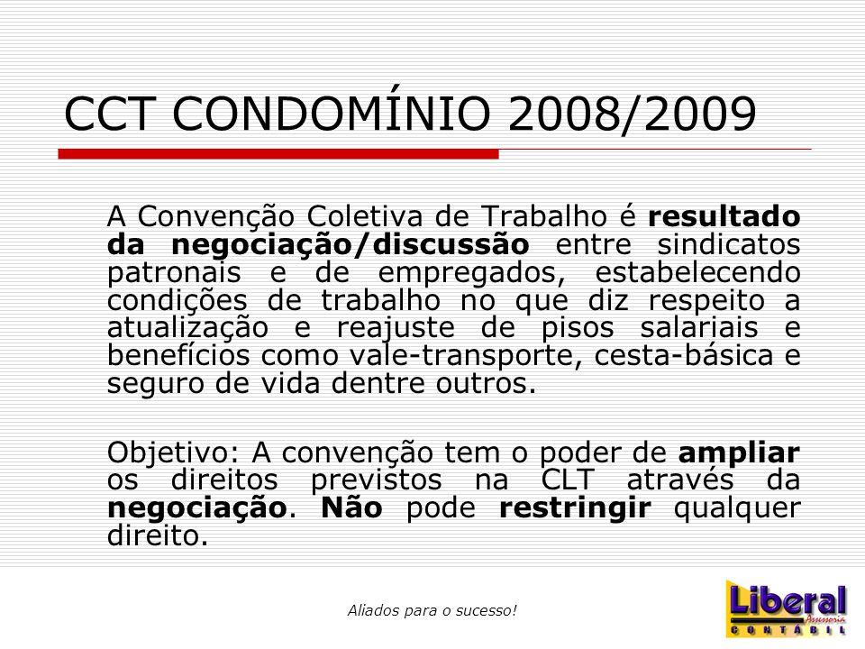 CCT CONDOMÍNIO 2008/2009  Cláusula 08 – Adicional Noturno: Os serviços executados a partir das 22:00 horas até 5:00 horas da manhã terá um adicional noturno fixado em 25%.