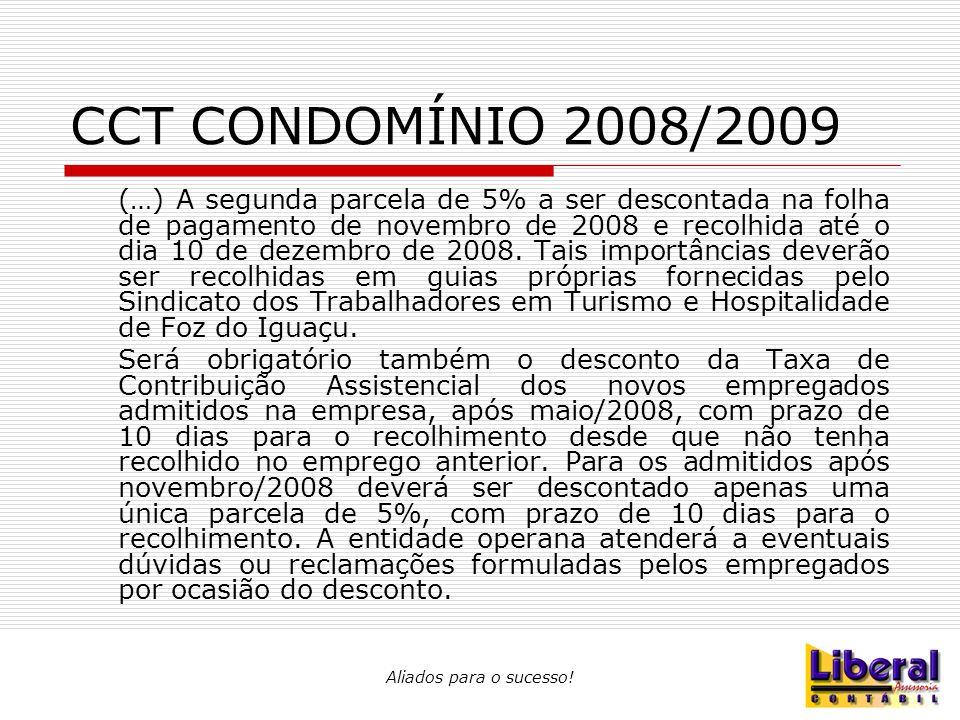 Aliados para o sucesso! CCT CONDOMÍNIO 2008/2009 (…) A segunda parcela de 5% a ser descontada na folha de pagamento de novembro de 2008 e recolhida at