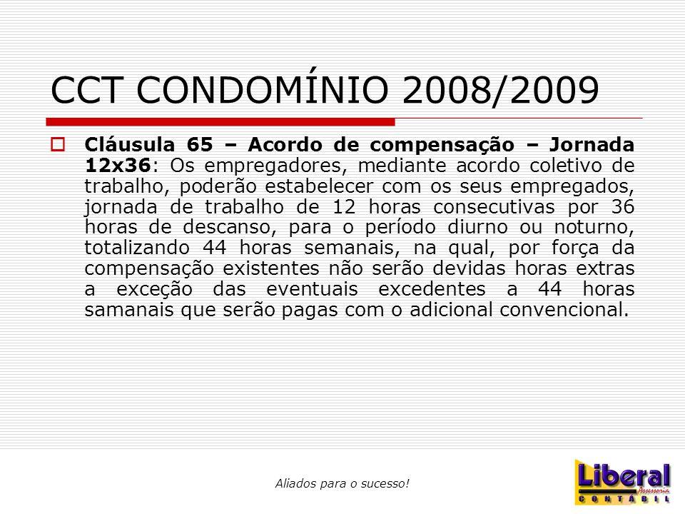 Aliados para o sucesso! CCT CONDOMÍNIO 2008/2009  Cláusula 65 – Acordo de compensação – Jornada 12x36: Os empregadores, mediante acordo coletivo de t